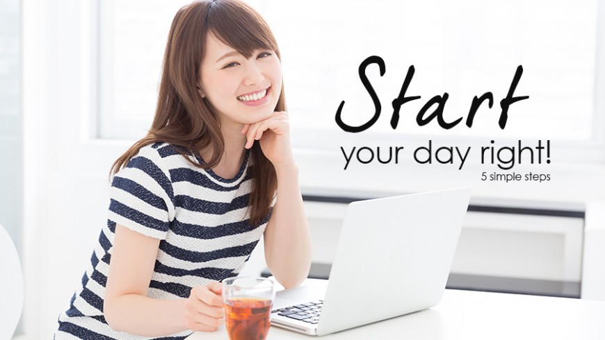 Start your day right with 5 simple steps!