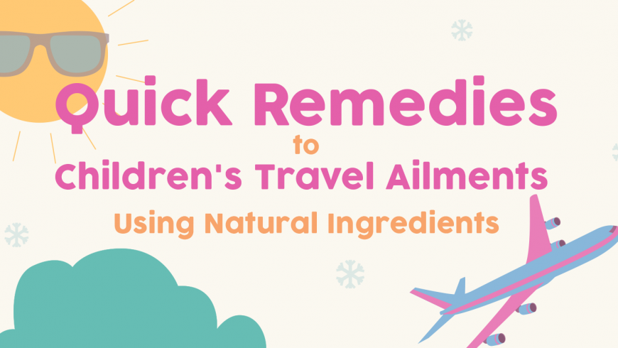 Quick Travel Ailment Remedies for Kids!